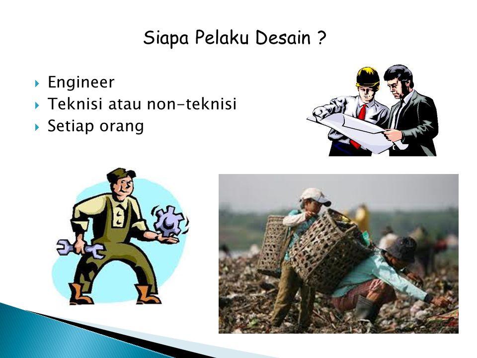 Siapa Pelaku Desain Engineer Teknisi atau non-teknisi Setiap orang