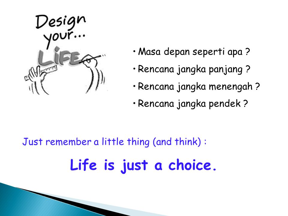 Life is just a choice. Masa depan seperti apa
