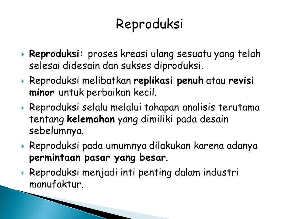 Reproduksi Reproduksi: proses kreasi ulang sesuatu yang telah selesai didesain dan sukses diproduksi.