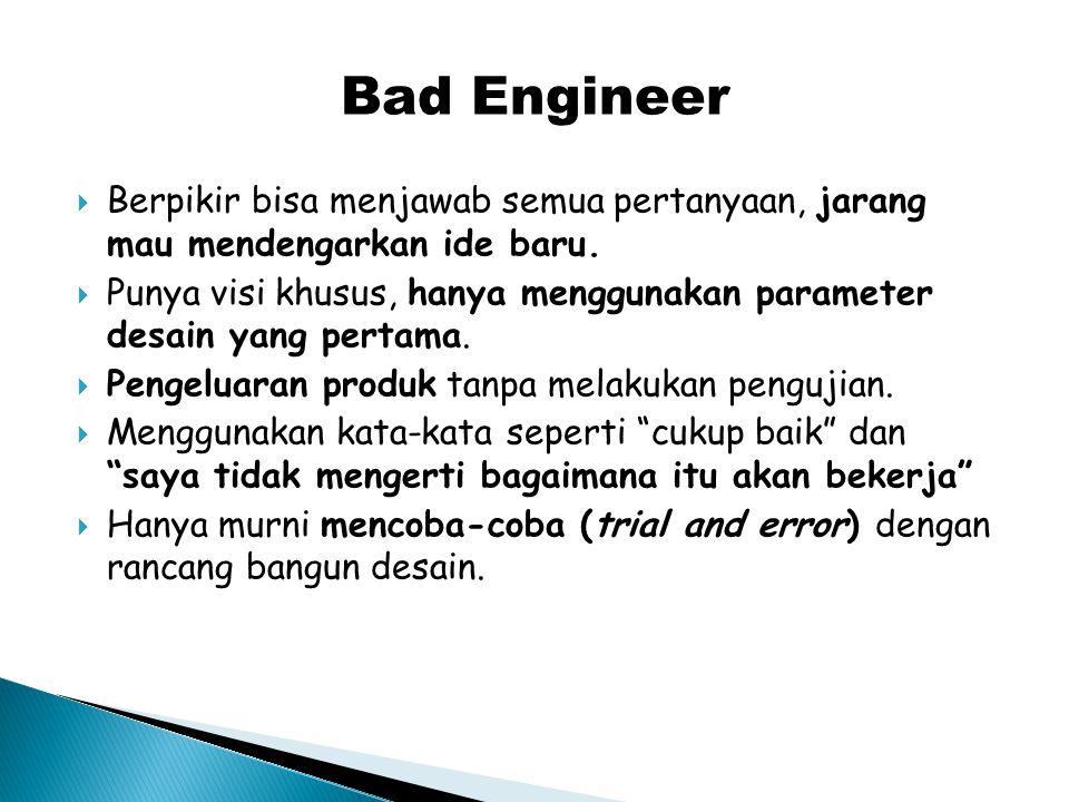 Bad Engineer Berpikir bisa menjawab semua pertanyaan, jarang mau mendengarkan ide baru.