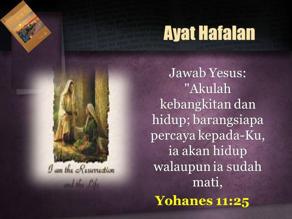 Ayat Hafalan Jawab Yesus: Akulah kebangkitan dan hidup; barangsiapa percaya kepada-Ku, ia akan hidup walaupun ia sudah mati,