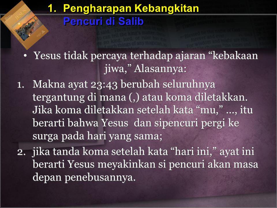 Yesus tidak percaya terhadap ajaran kebakaan jiwa, Alasannya: