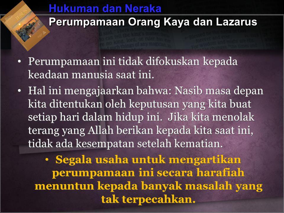 Hukuman dan Neraka Perumpamaan Orang Kaya dan Lazarus. Perumpamaan ini tidak difokuskan kepada keadaan manusia saat ini.