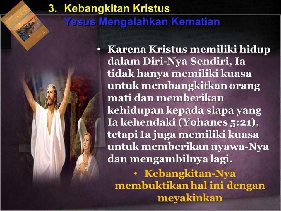 Kebangkitan-Nya membuktikan hal ini dengan meyakinkan