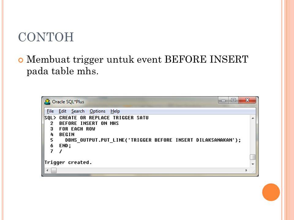CONTOH Membuat trigger untuk event BEFORE INSERT pada table mhs.