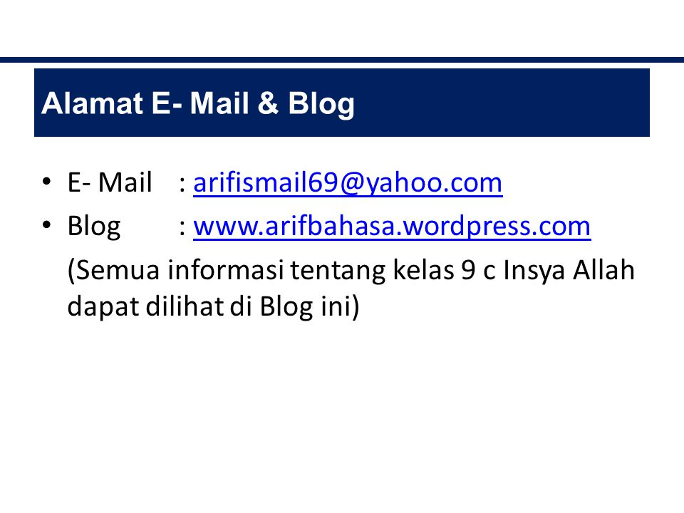 Alamat E- Mail & Blog E- Mail : arifismail69@yahoo.com. Blog : www.arifbahasa.wordpress.com.
