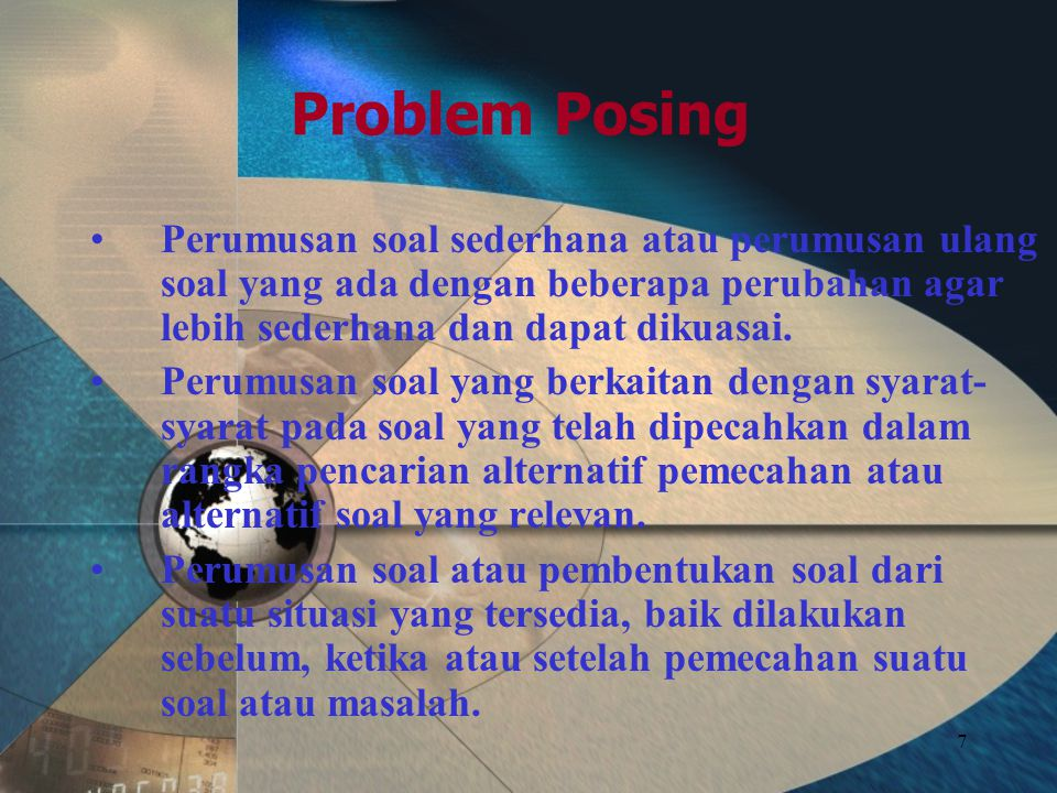 Problem Posing Perumusan soal sederhana atau perumusan ulang soal yang ada dengan beberapa perubahan agar lebih sederhana dan dapat dikuasai.