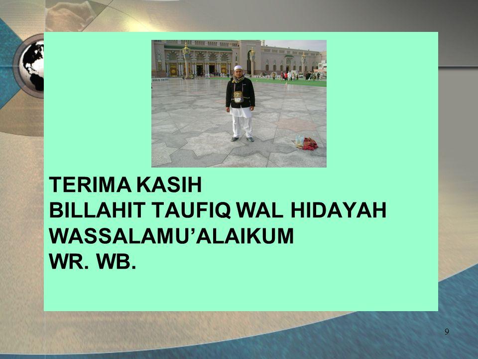 TERIMA KASIH BILLAHIT TAUFIQ WAL HIDAYAH WASSALAMU'ALAIKUM WR. WB.