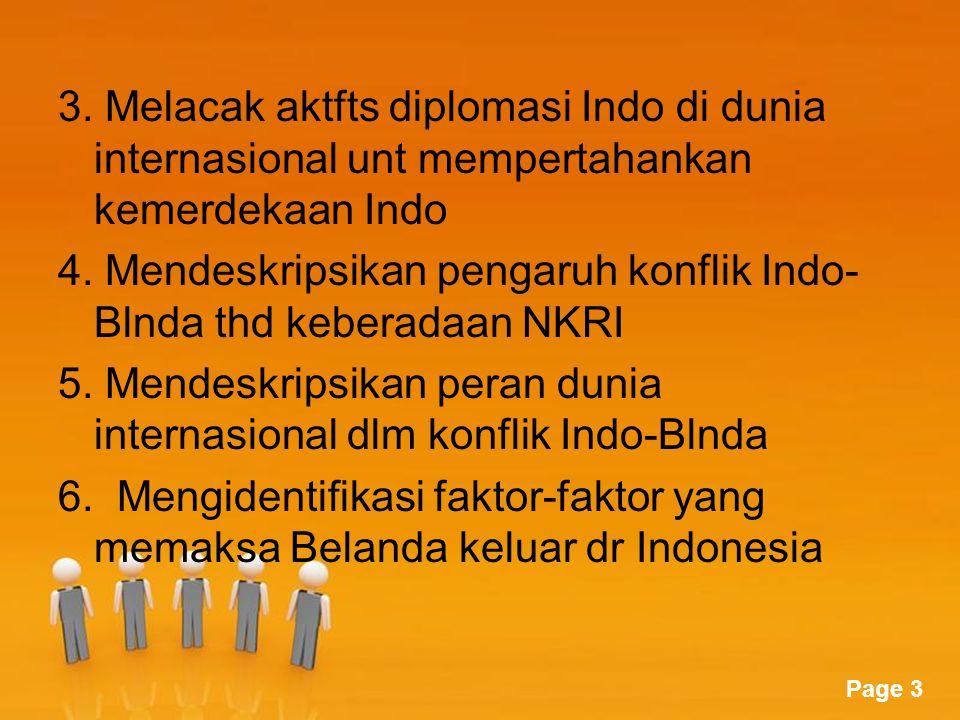 3. Melacak aktfts diplomasi Indo di dunia internasional unt mempertahankan kemerdekaan Indo 4.