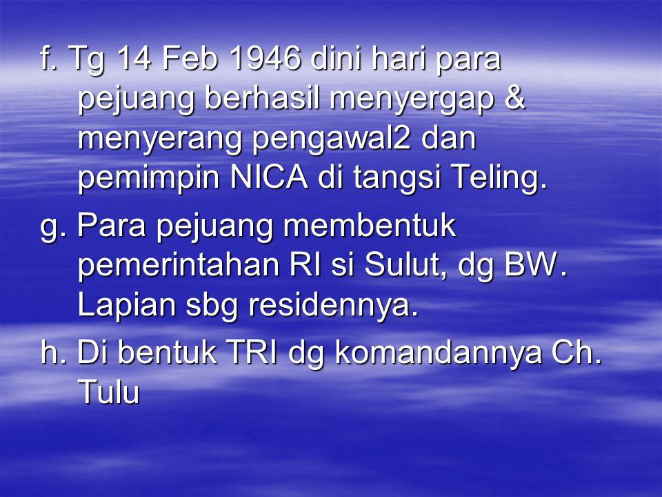 f. Tg 14 Feb 1946 dini hari para pejuang berhasil menyergap & menyerang pengawal2 dan pemimpin NICA di tangsi Teling.
