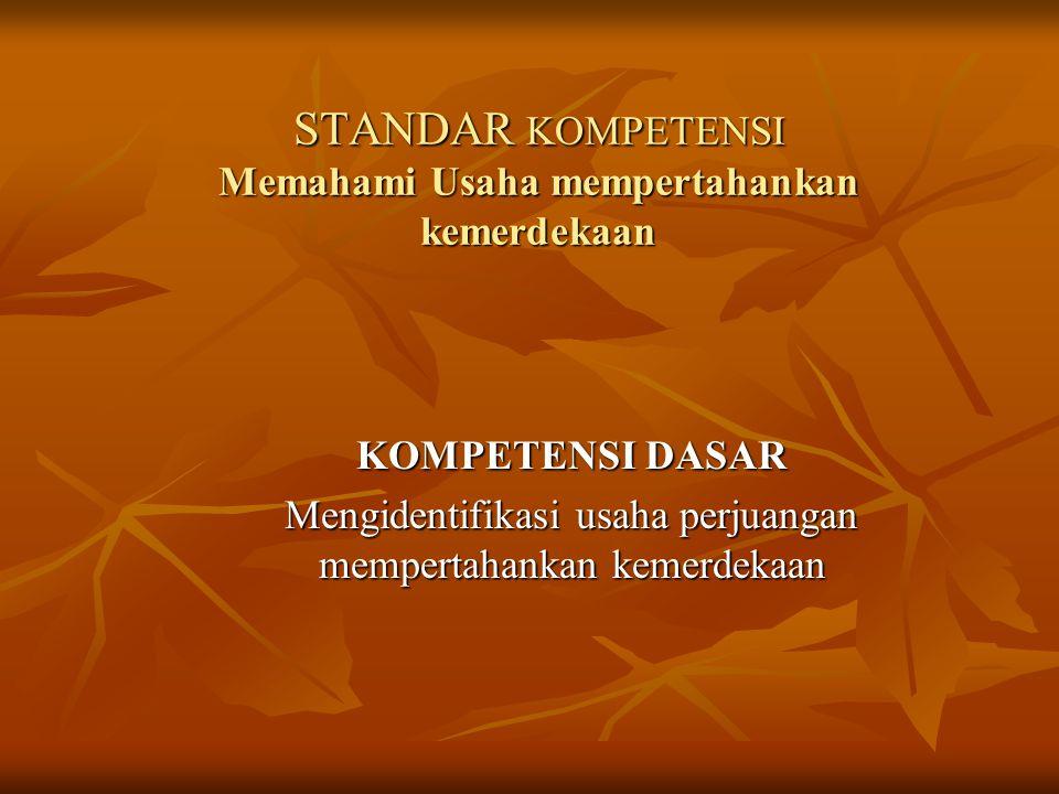 STANDAR KOMPETENSI Memahami Usaha mempertahankan kemerdekaan