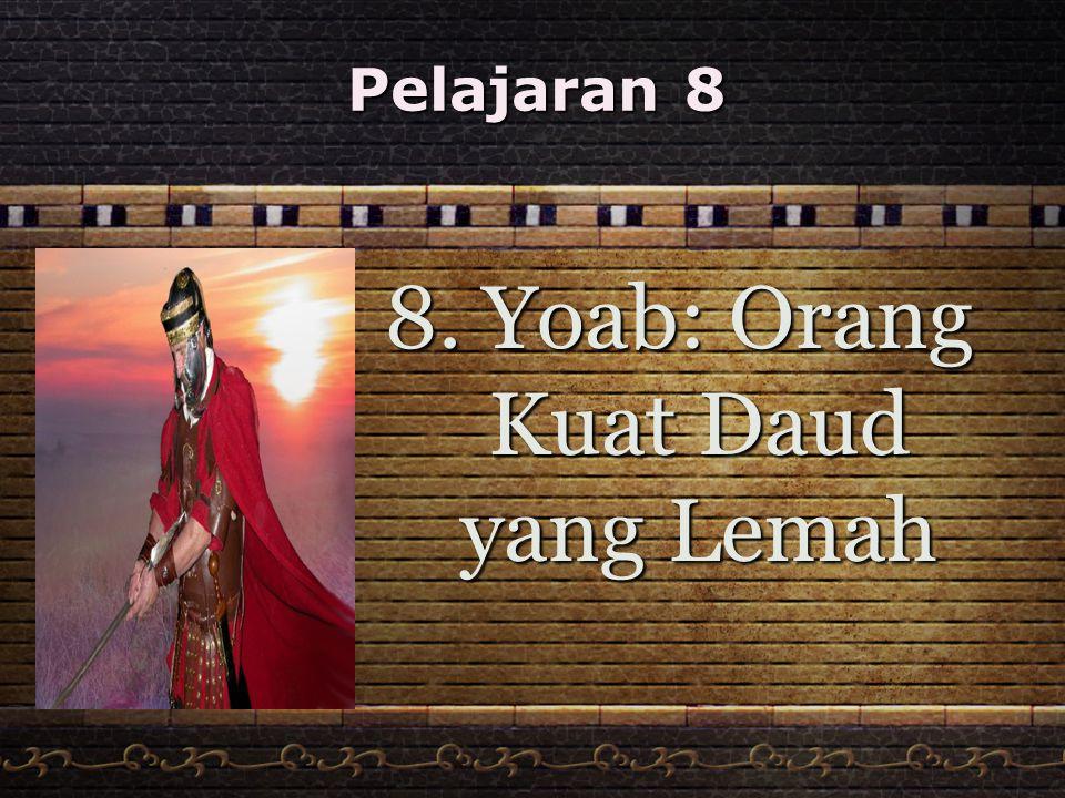 8. Yoab: Orang Kuat Daud yang Lemah