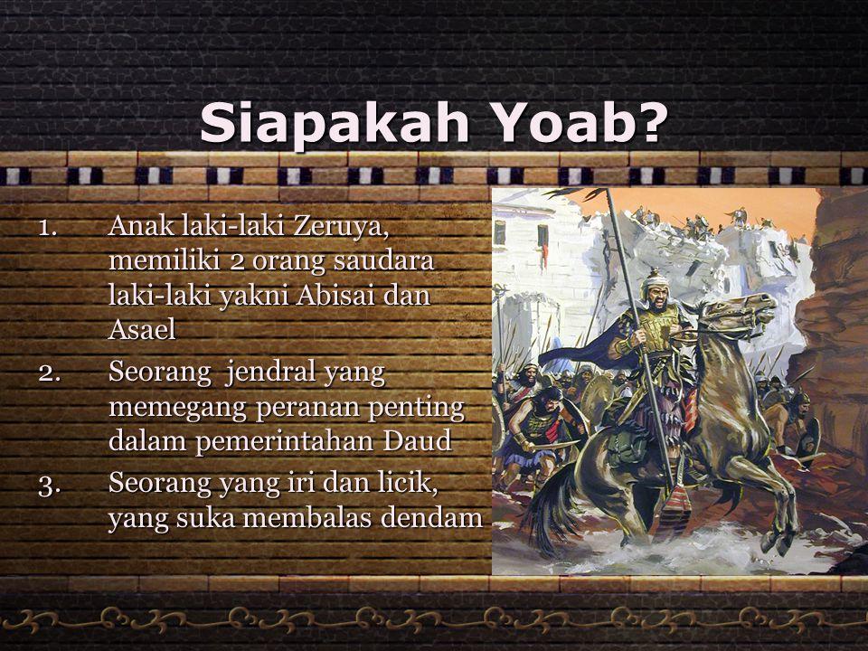 Siapakah Yoab Anak laki-laki Zeruya, memiliki 2 orang saudara laki-laki yakni Abisai dan Asael.