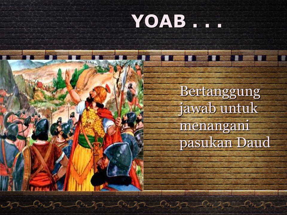 YOAB . . . Bertanggung jawab untuk menangani pasukan Daud