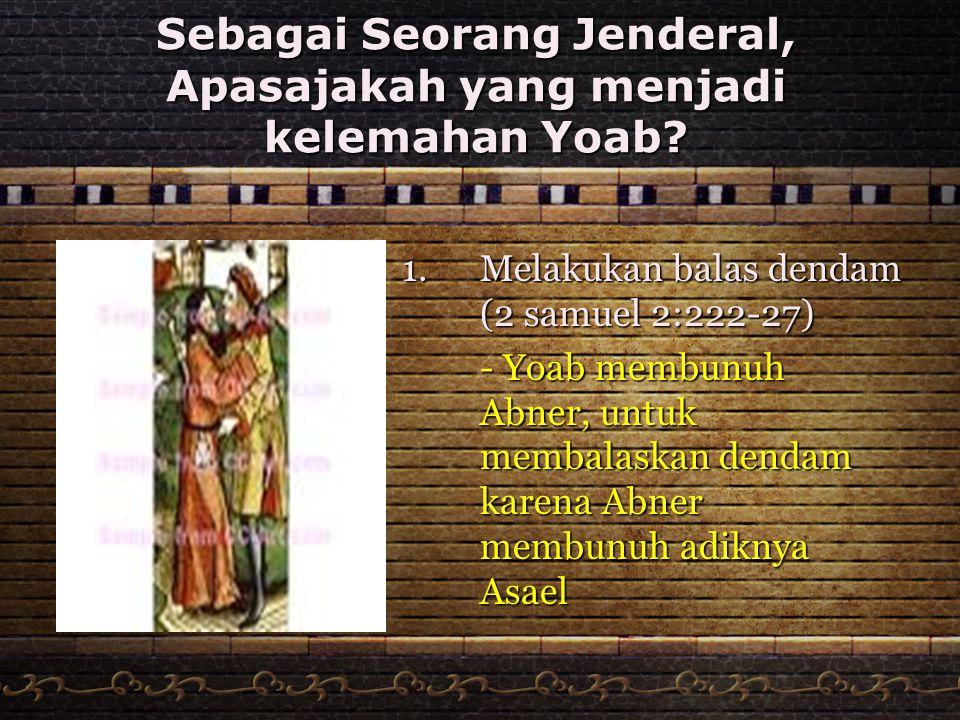 Sebagai Seorang Jenderal, Apasajakah yang menjadi kelemahan Yoab