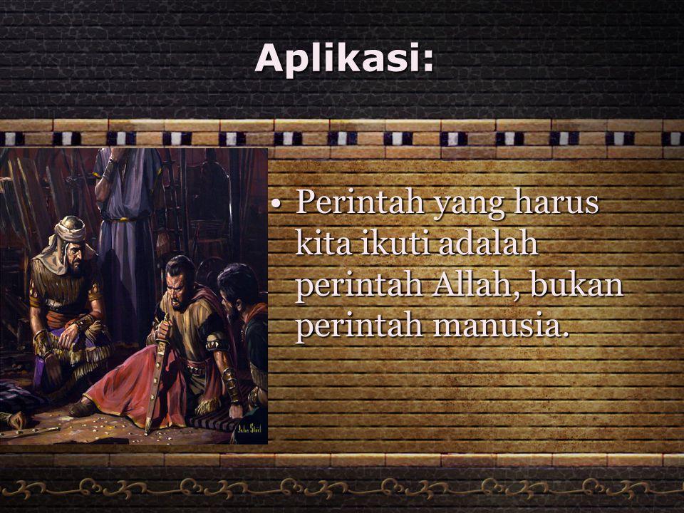 Aplikasi: Perintah yang harus kita ikuti adalah perintah Allah, bukan perintah manusia.