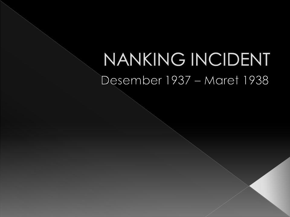 NANKING INCIDENT Desember 1937 – Maret 1938