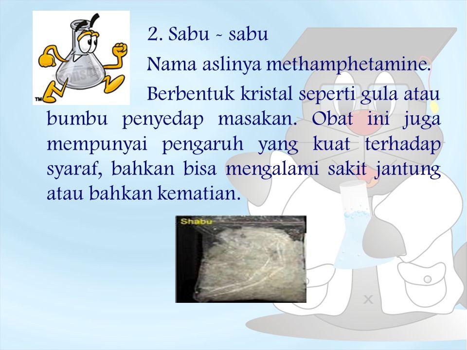 2. Sabu - sabu Nama aslinya methamphetamine