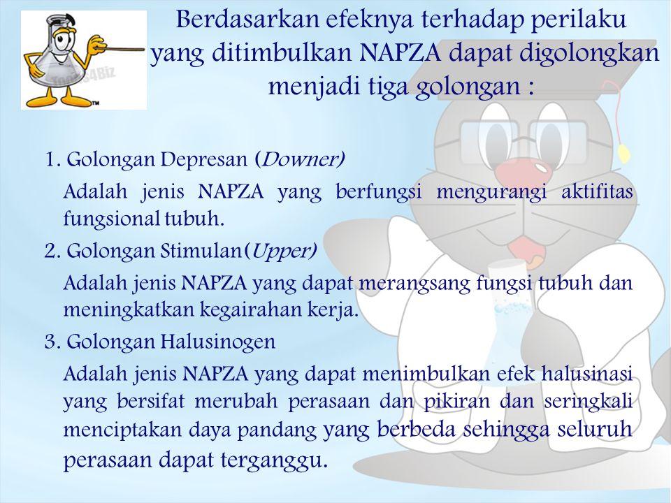 Berdasarkan efeknya terhadap perilaku yang ditimbulkan NAPZA dapat digolongkan menjadi tiga golongan :