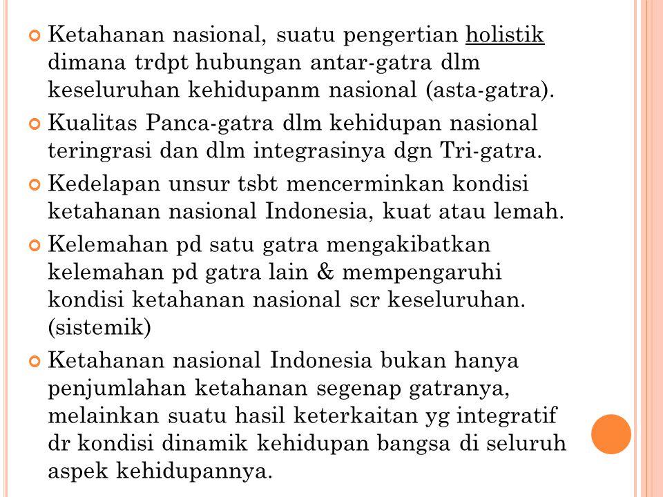 Ketahanan nasional, suatu pengertian holistik dimana trdpt hubungan antar-gatra dlm keseluruhan kehidupanm nasional (asta-gatra).
