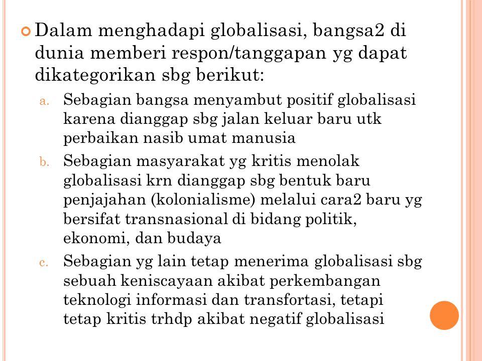 Dalam menghadapi globalisasi, bangsa2 di dunia memberi respon/tanggapan yg dapat dikategorikan sbg berikut: