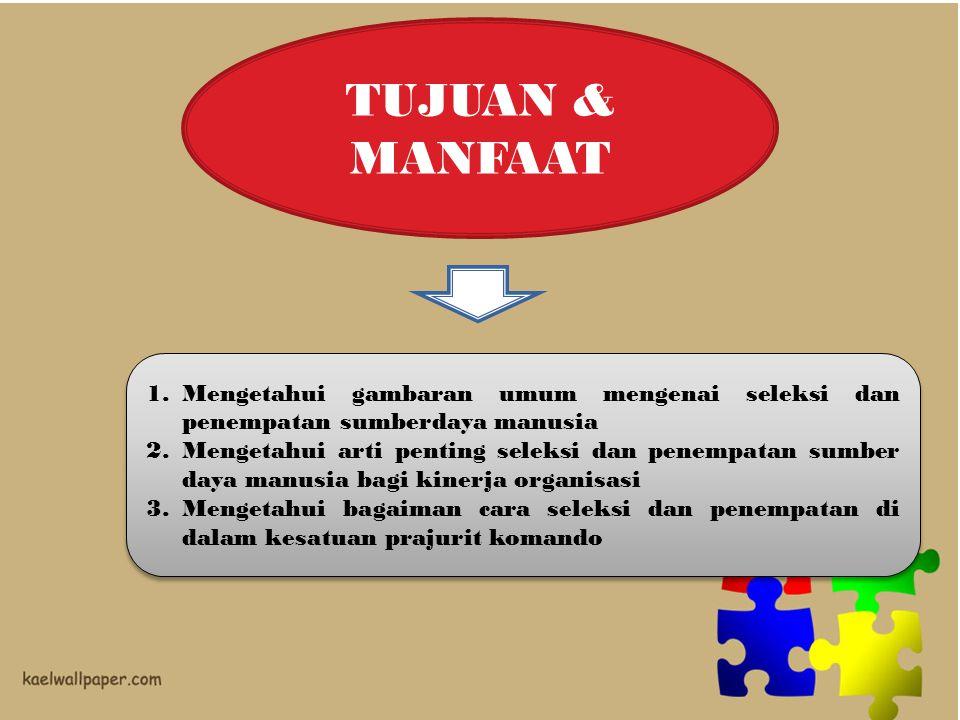 TUJUAN & MANFAAT Mengetahui gambaran umum mengenai seleksi dan penempatan sumberdaya manusia.