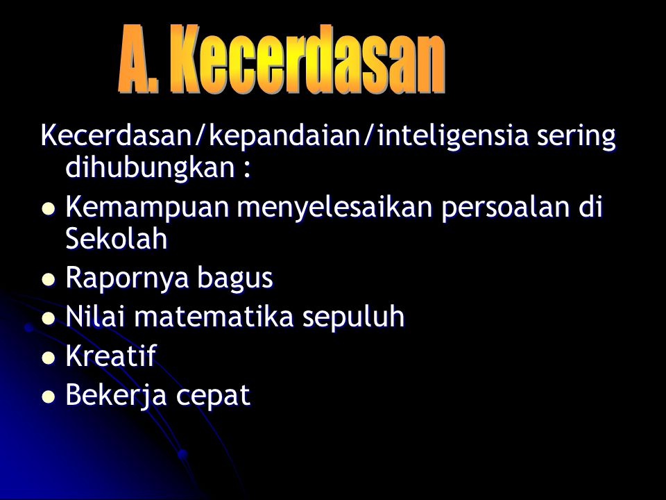 A. Kecerdasan Kecerdasan/kepandaian/inteligensia sering dihubungkan :