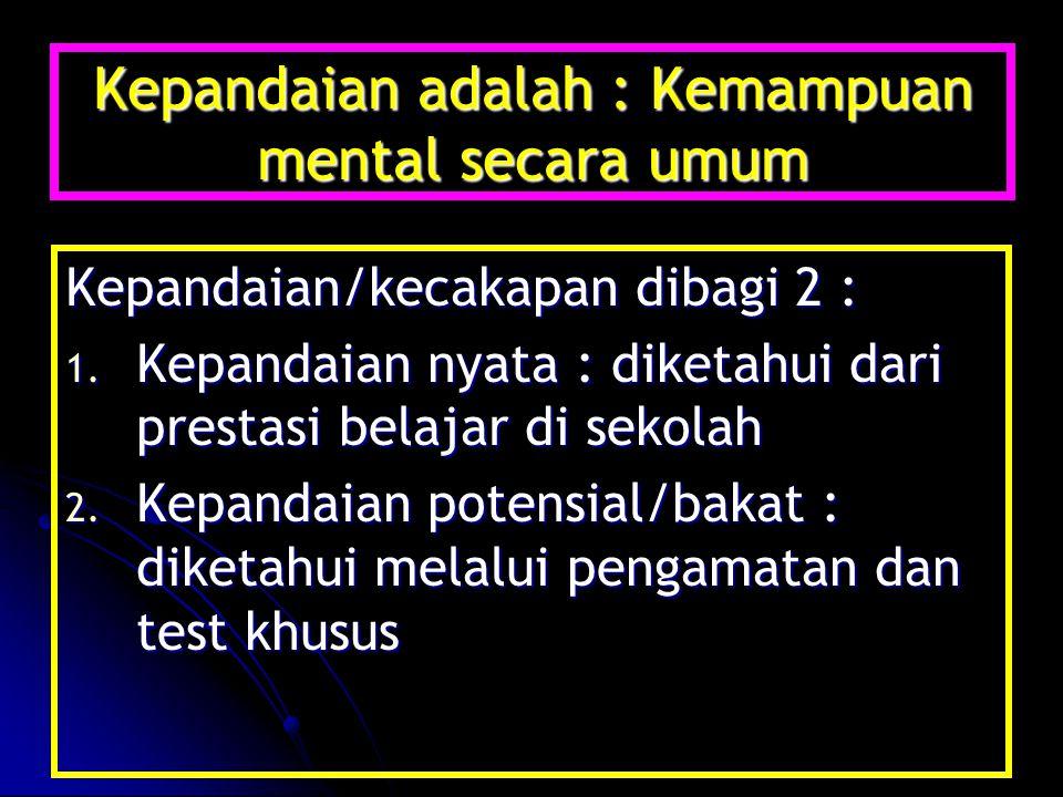 Kepandaian adalah : Kemampuan mental secara umum