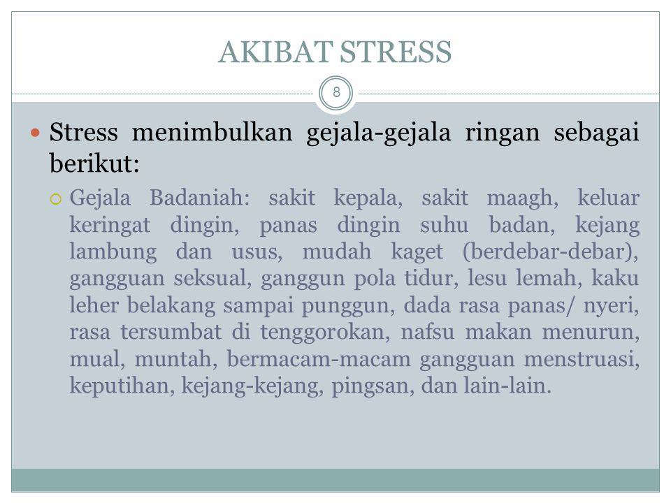 AKIBAT STRESS Stress menimbulkan gejala-gejala ringan sebagai berikut: