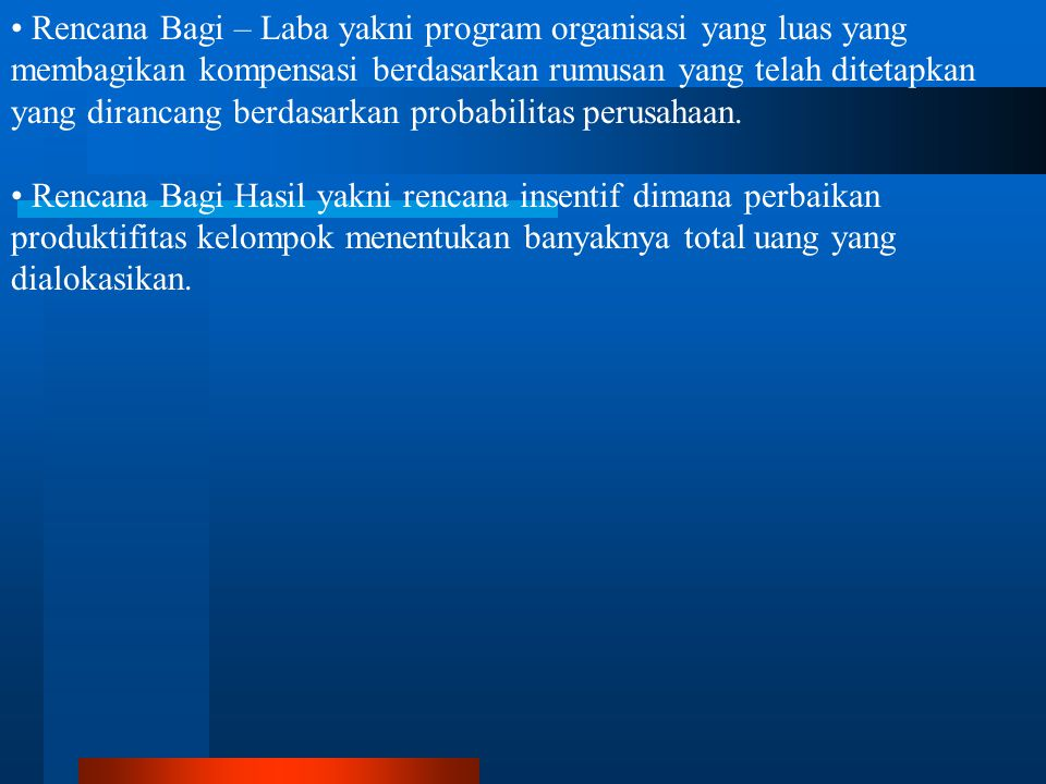 Rencana Bagi – Laba yakni program organisasi yang luas yang membagikan kompensasi berdasarkan rumusan yang telah ditetapkan yang dirancang berdasarkan probabilitas perusahaan.