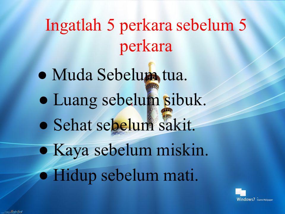 Ingatlah 5 perkara sebelum 5 perkara