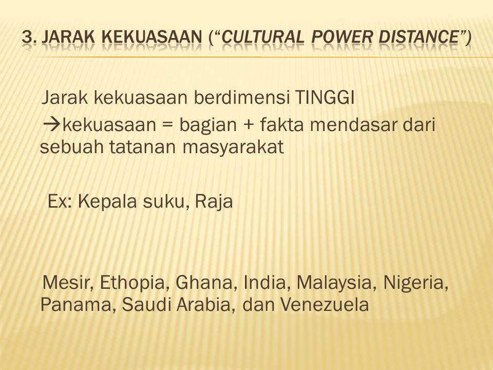 3. Jarak Kekuasaan ( cultural power distance )