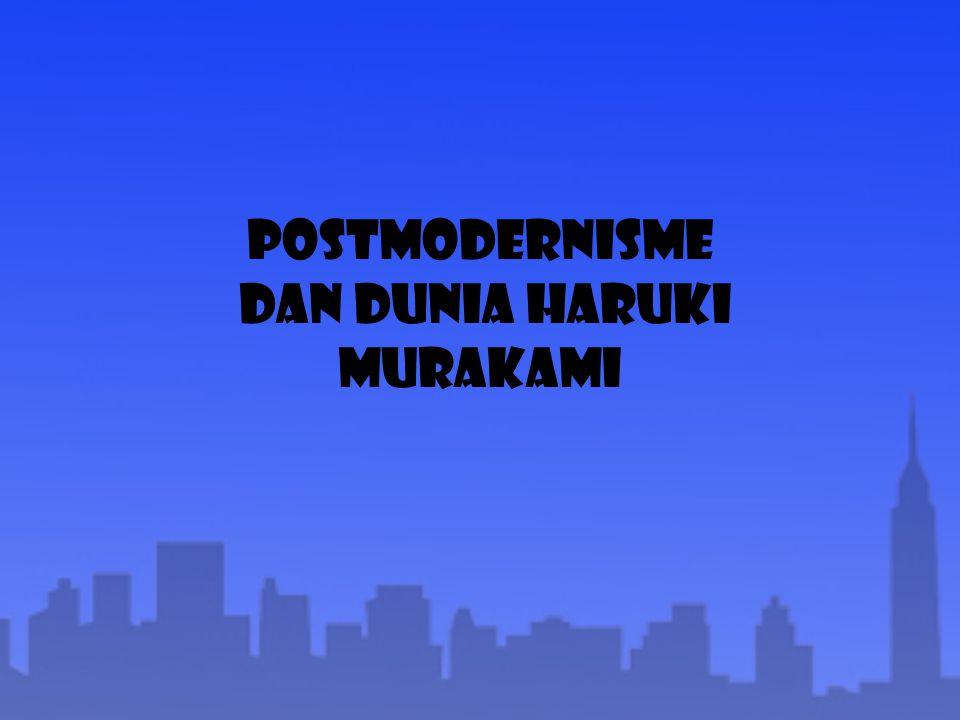 Postmodernisme dan DUNIA Haruki Murakami