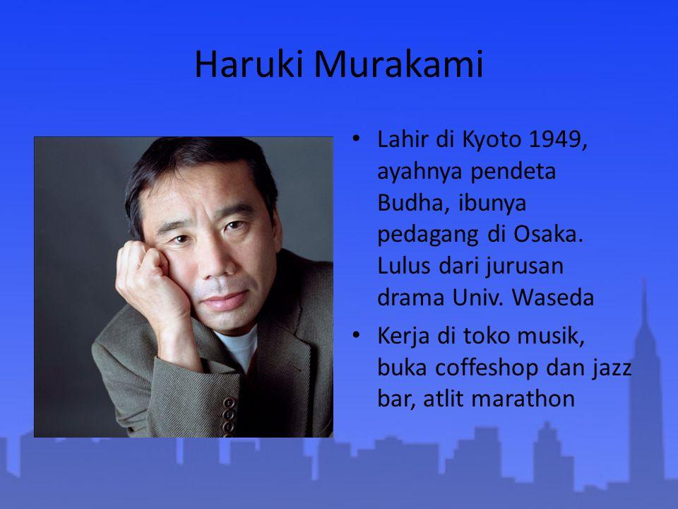 Haruki Murakami Lahir di Kyoto 1949, ayahnya pendeta Budha, ibunya pedagang di Osaka. Lulus dari jurusan drama Univ. Waseda.