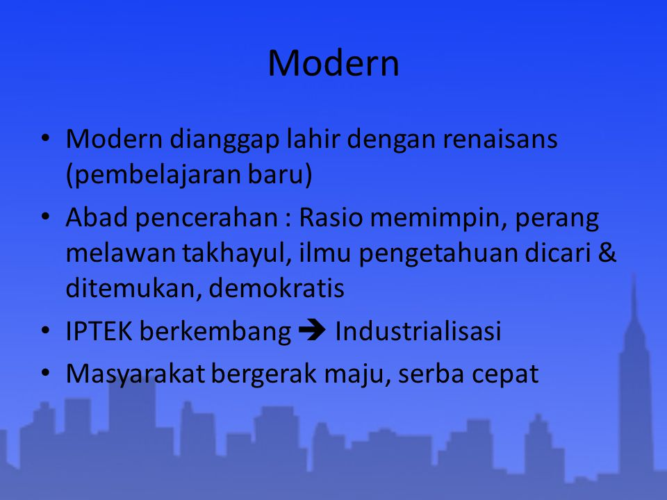 Modern Modern dianggap lahir dengan renaisans (pembelajaran baru)