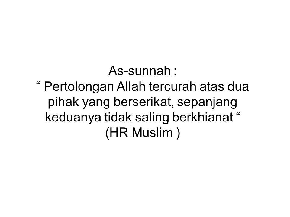 As-sunnah : Pertolongan Allah tercurah atas dua pihak yang berserikat, sepanjang keduanya tidak saling berkhianat (HR Muslim )