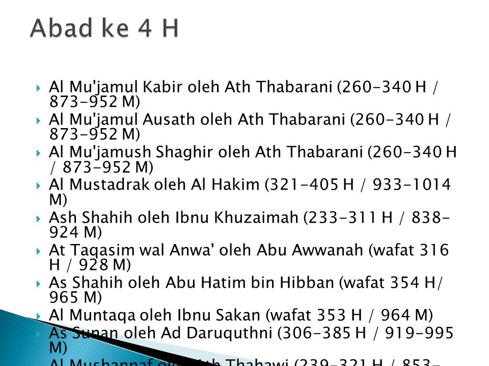 Abad ke 4 H Al Mu jamul Kabir oleh Ath Thabarani (260-340 H / 873-952 M) Al Mu jamul Ausath oleh Ath Thabarani (260-340 H / 873-952 M)