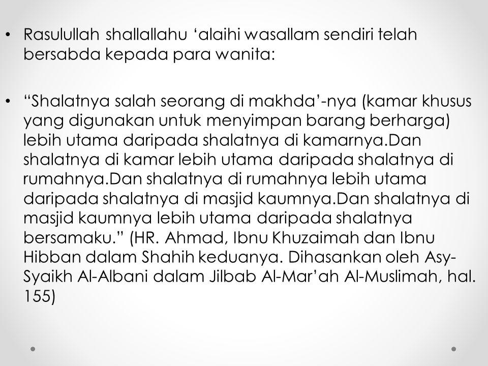 Rasulullah shallallahu 'alaihi wasallam sendiri telah bersabda kepada para wanita: