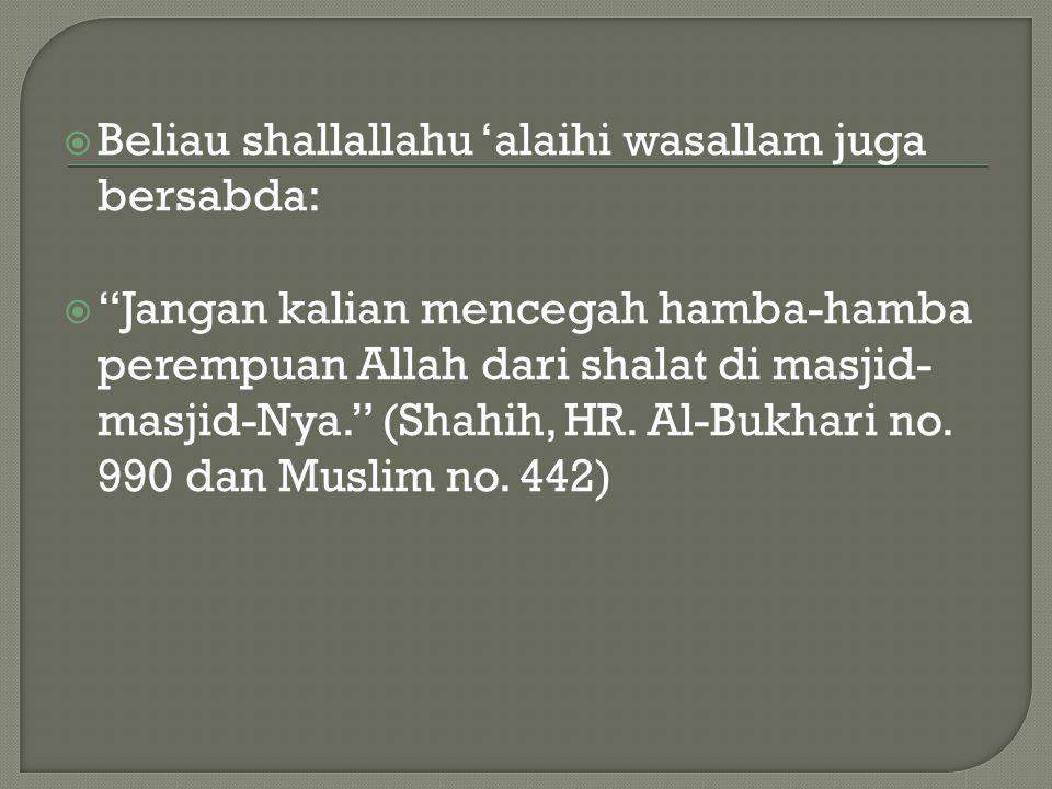 Beliau shallallahu 'alaihi wasallam juga bersabda: