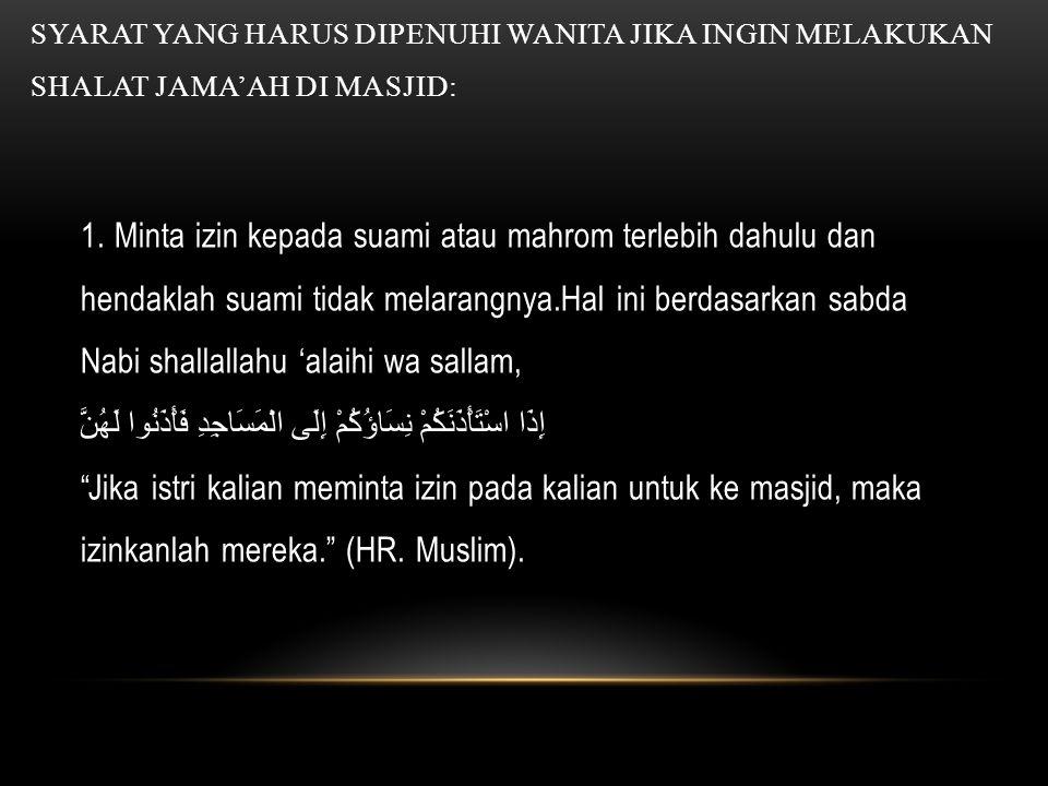 Syarat yang harus dipenuhi wanita Jika Ingin melakukan shalat jama'ah di masjid: