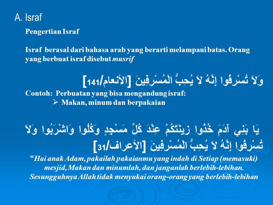 A. Israf Pengertian Israf. Israf berasal dari bahasa arab yang berarti melampaui batas. Orang yang berbuat israf disebut musrif.