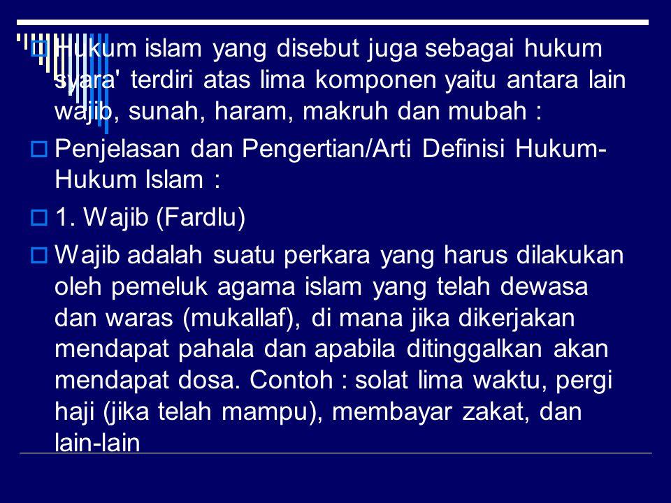 Hukum islam yang disebut juga sebagai hukum syara terdiri atas lima komponen yaitu antara lain wajib, sunah, haram, makruh dan mubah :