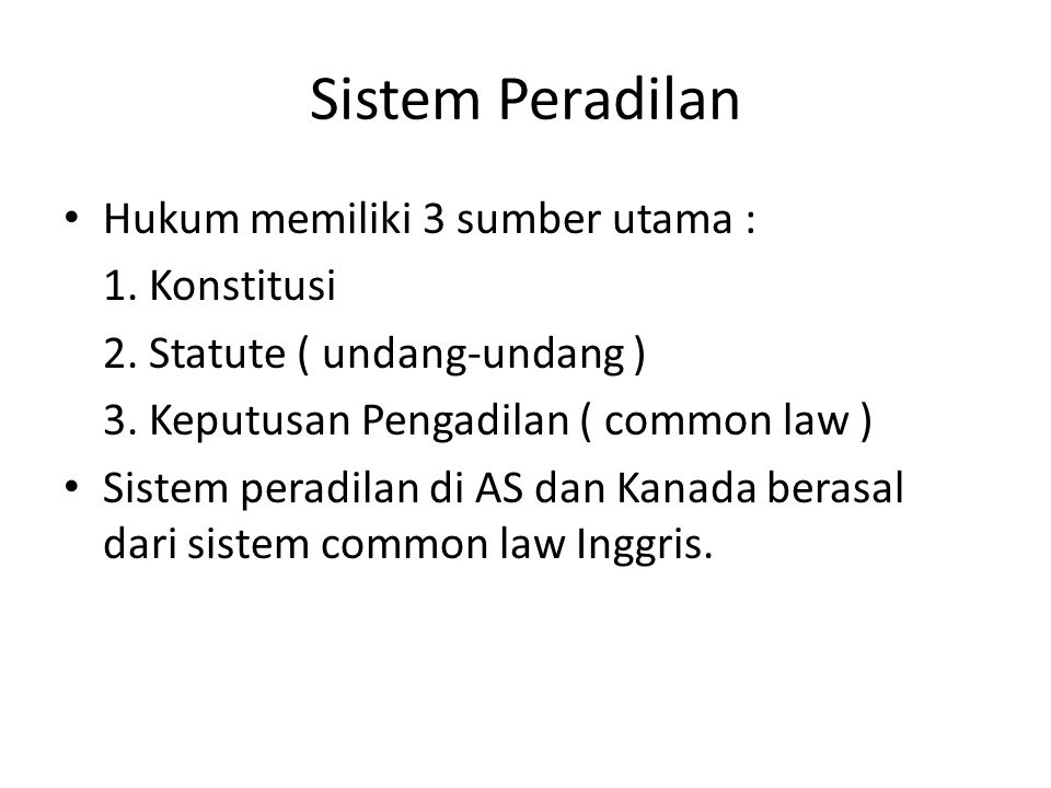 Sistem Peradilan Hukum memiliki 3 sumber utama : 1. Konstitusi