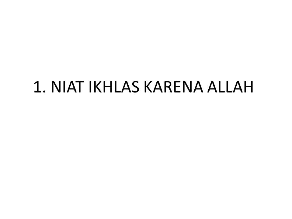 1. NIAT IKHLAS KARENA ALLAH