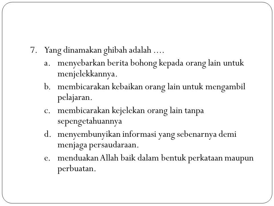 7. Yang dinamakan ghibah adalah. a