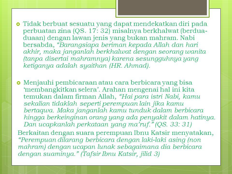 Tidak berbuat sesuatu yang dapat mendekatkan diri pada perbuatan zina (QS. 17: 32) misalnya berkhalwat (berdua-duaan) dengan lawan jenis yang bukan mahram. Nabi bersabda, Barangsiapa beriman kepada Allah dan hari akhir, maka janganlah berkhalwat dengan seorang wanita (tanpa disertai mahramnya) karena sesungguhnya yang ketiganya adalah syaithan (HR. Ahmad).