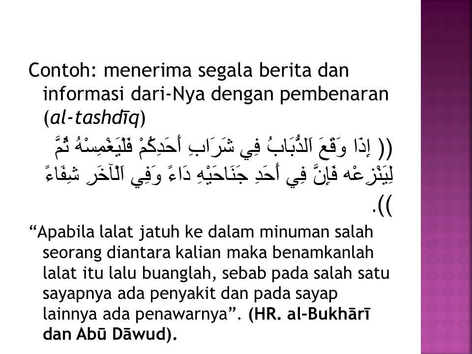 Contoh: menerima segala berita dan informasi dari-Nya dengan pembenaran (al-tashdīq)
