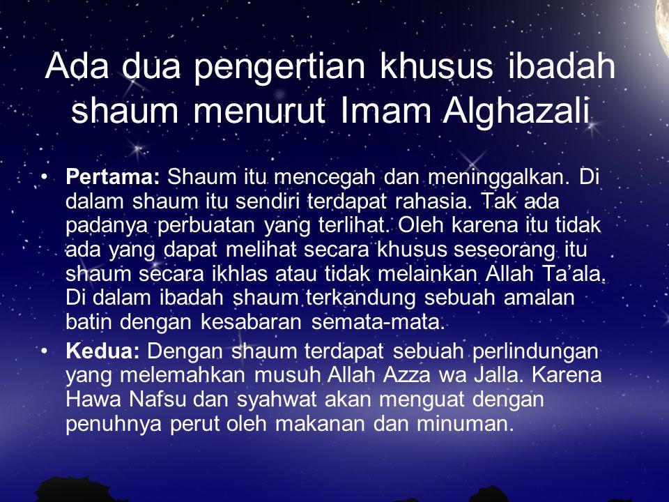 Ada dua pengertian khusus ibadah shaum menurut Imam Alghazali
