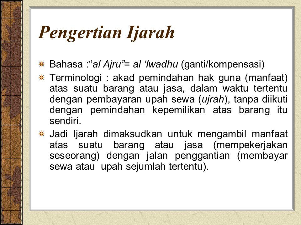 Pengertian Ijarah Bahasa : al Ajru = al 'Iwadhu (ganti/kompensasi)