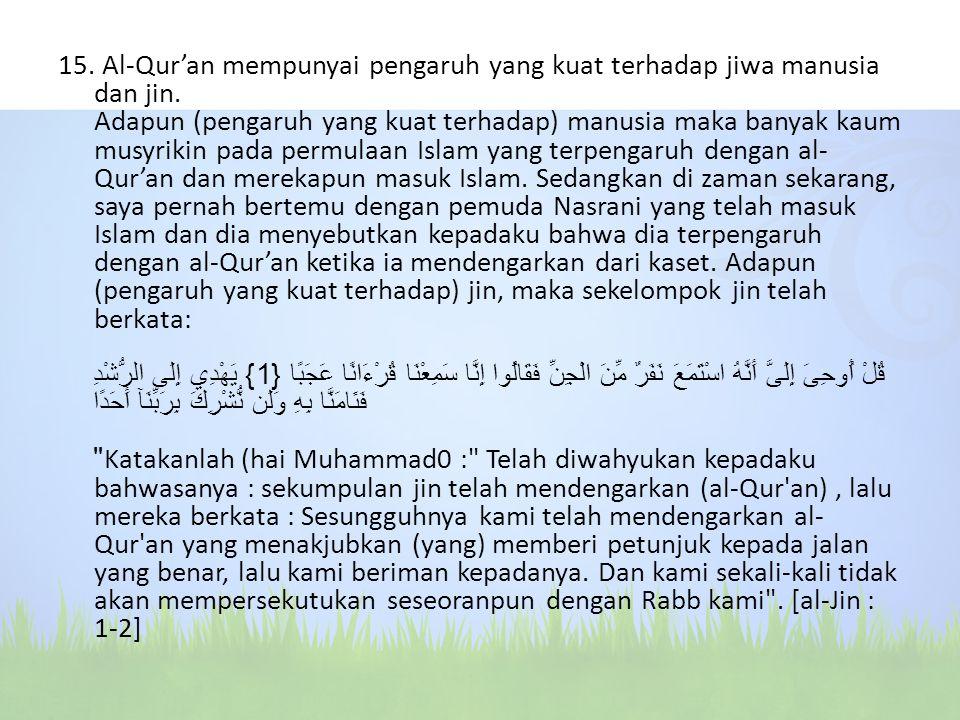 15. Al-Qur'an mempunyai pengaruh yang kuat terhadap jiwa manusia dan jin.